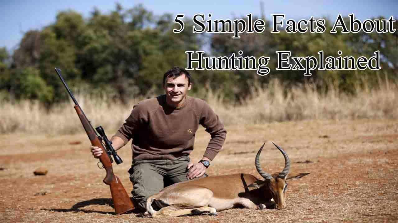 5 Simple Facts About Hunting Explained